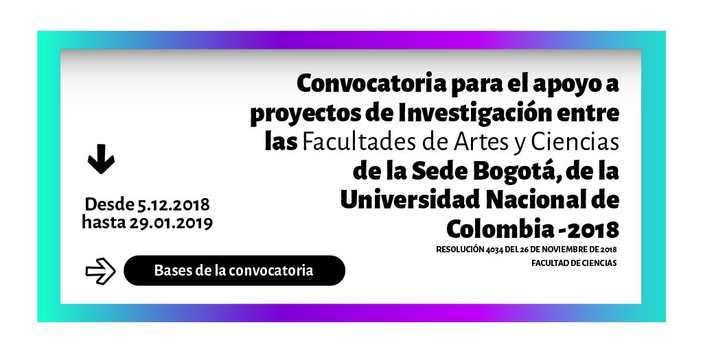 Convocatoria para el Apoyo a Proyectos de Investigación entre las Facultades de Artes y de Ciencias de la Sede Bogotá de la Universidad Nacional de Colombia 2018