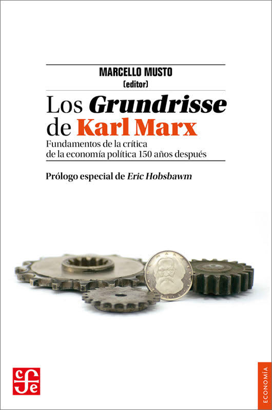 Los Grundrisse de Karl Marx. Fundamentos de la crítica de la economía política 150 años después