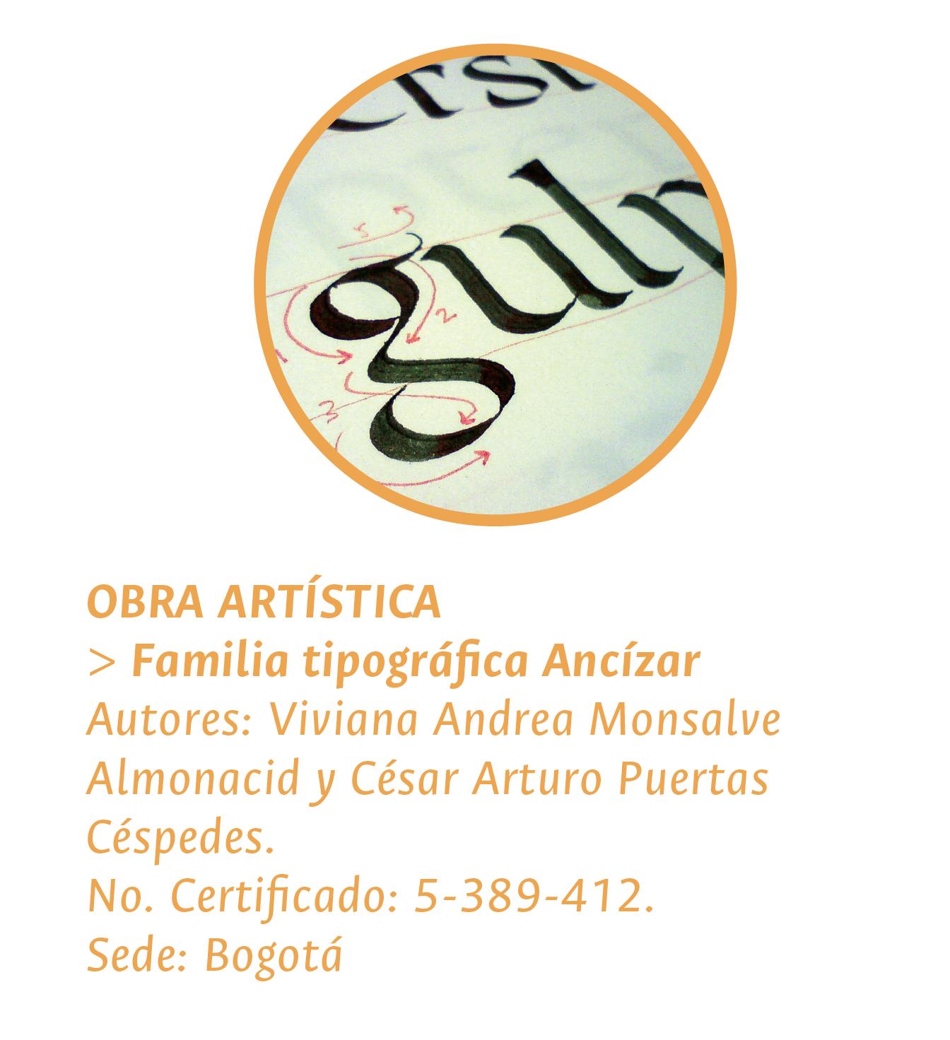 OBRA ARTÍSTICA: > «Familia tipográfica Ancízar». Autores: Viviana Andrea Monsalve Almonacid y César Arturo Puertas Céspedes. No. Certificado: 5-389-412. Sede: Bogotá