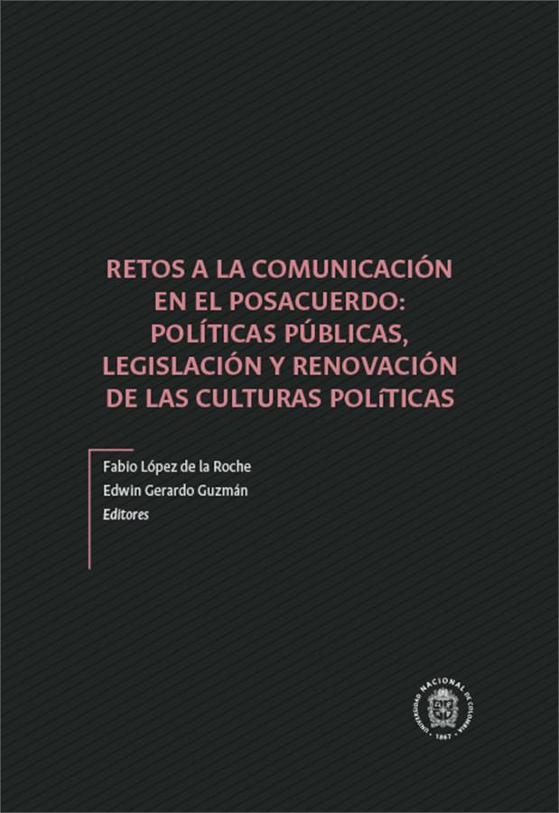 'Retos a la comunicación en el posacuerdo: políticas públicas, legislación y renovación de las culturas políticas' (Instituto de Estudios Políticos y Relaciones Internacionales, IEPRI)