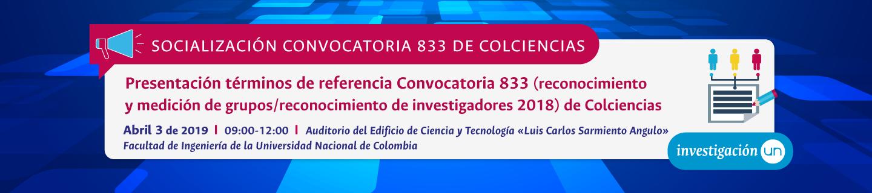 Socialización términos de referencia Convocatoria 833 (reconocimiento y medición de grupos/reconocimiento de investigadores 2018) y modelo de medición de Colciencias