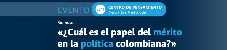 Simposio «¿Cuál es el papel del mérito en la política colombiana?» (Centro de Pensamiento en Evaluación y Meritocracia)