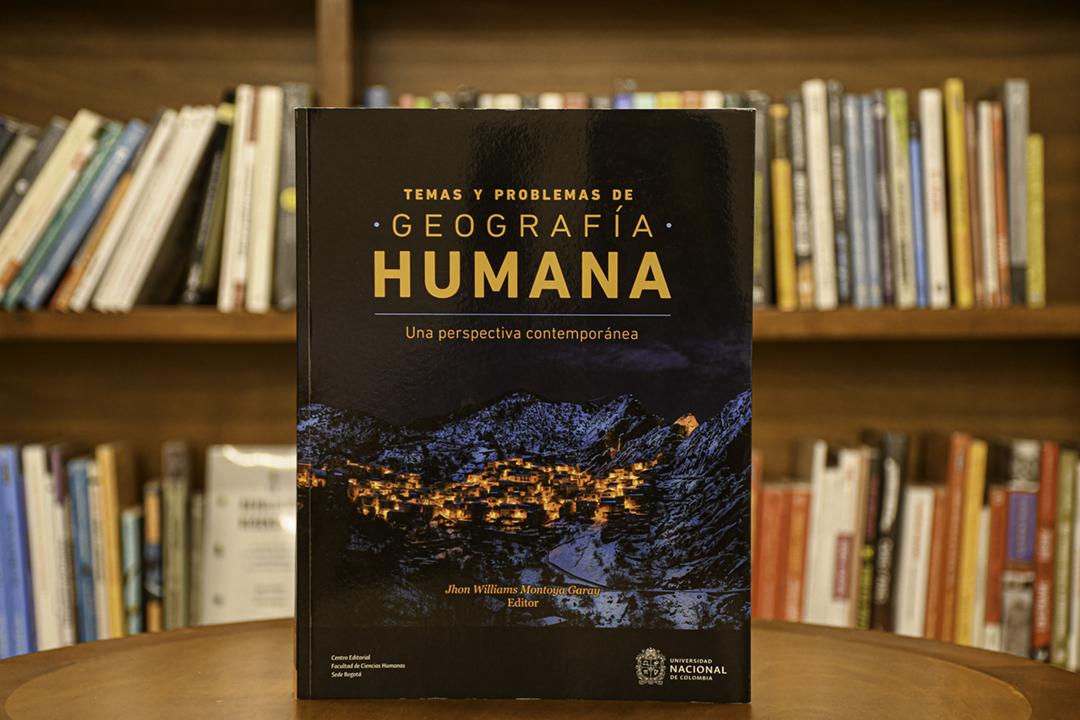 #LibroUNdelMes 'Temas y problemas de geografía humana. Una perspectiva contemporánea' (Facultad de Ciencias Humanas, Sede Bogotá)