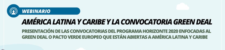 Horizon 2020 'Green Deal' call / Webinar «América Latina y el Caribe y la convocatoria Green Deal» in Spanish (29 October 2020)
