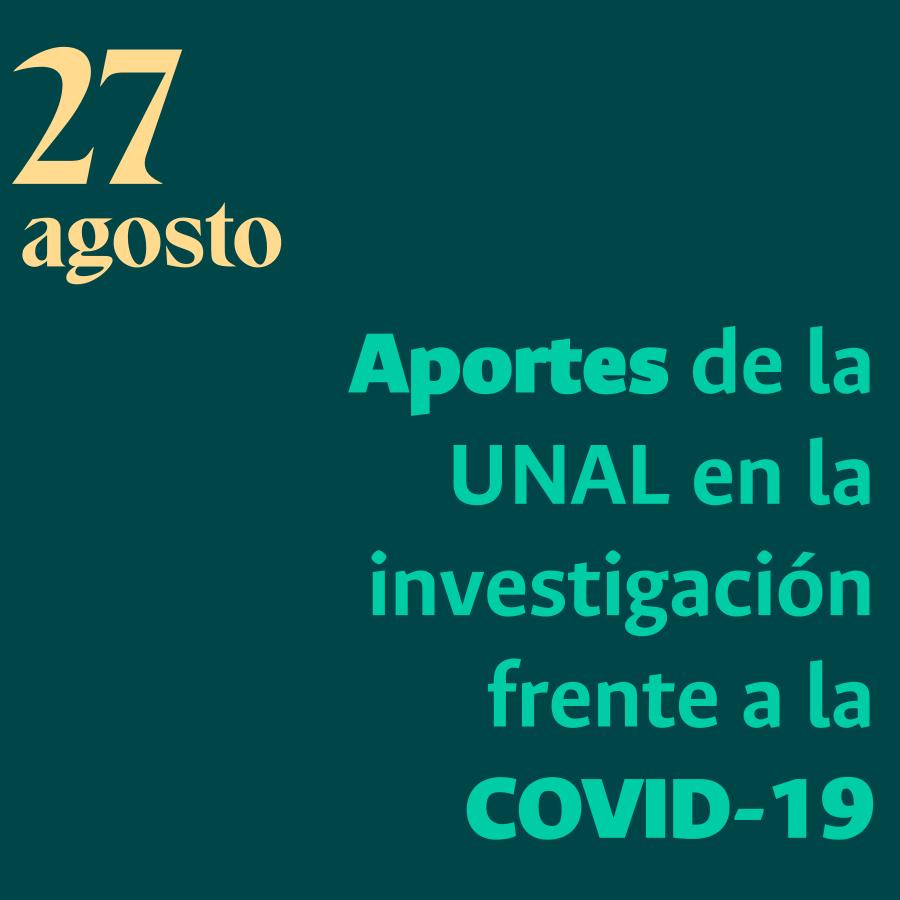 27 agosto 2020 / Aportes de la UNAL en la investigación frente a la COVID-19